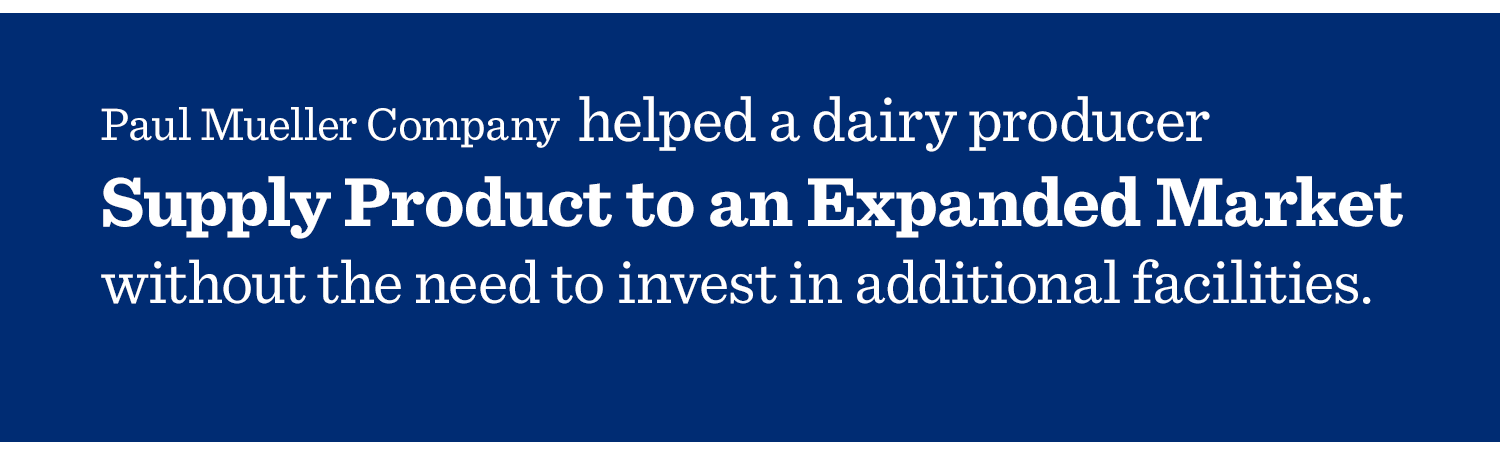 Mueller helped a dairy producer supply product to an expanded market-1